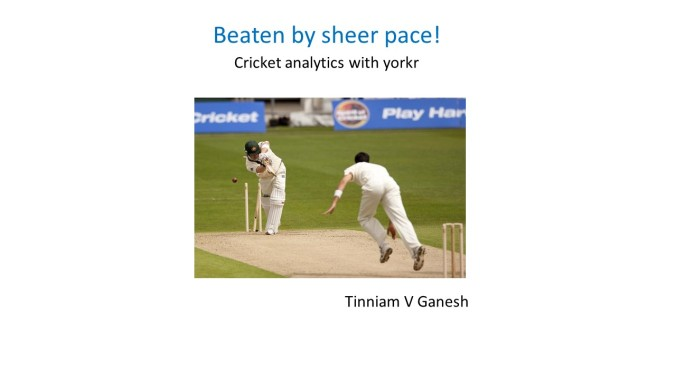 Beaten by sheer pace – Cricket analytics with yorkr